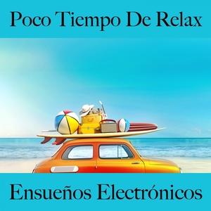Poco Tiempo De Relax: Ensueños Electrónicos - La Mejor Música Para Relajarse | Tinto Verde