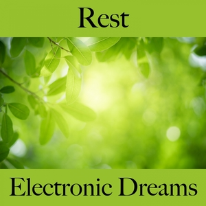 Rest: Electronic Dreams - The Best Music For Relaxation | Tinto Verde