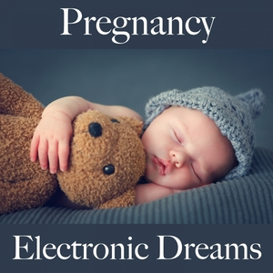 Pregnancy: Electronic Dreams - The Best Music For Relaxation | Tinto Verde