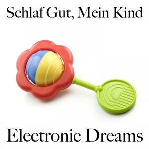 Schlaf Gut, Mein Kind: Electronic Dreams - Die Beste Musik Zum Entspannen | Tinto Verde