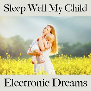 Sleep Well My Child: Electronic Dreams - The Best Music For Relaxation | Tinto Verde