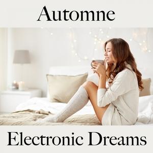 Automne: Electronic Dreams - La Meilleure Musique Pour Se Détendre | Tinto Verde