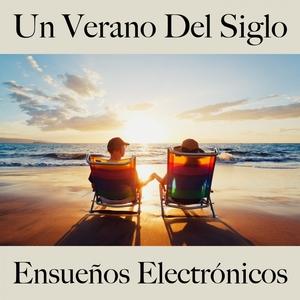 Un Verano Del Siglo: Ensueños Electrónicos - La Mejor Música Para Descansarse   Tinto Verde