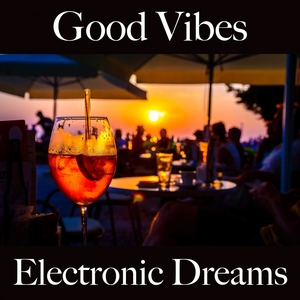 Good Vibes: Electronic Dreams - The Best Music For Relaxation | Tinto Verde