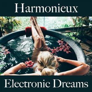 Harmonieux: Electronic Dreams - La Meilleure Musique Pour Se Détendre | Tinto Verde