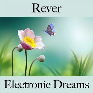 Rever: Electronic Dreams - A Melhor Música Para Relaxar | Tinto Verde