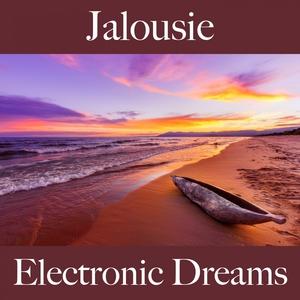 Jalousie: Electronic Dreams - La Meilleure Musique Pour Se Sentir Mieux | Tinto Verde