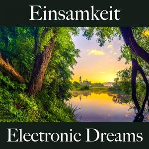 Einsamkeit: Electronic Dreams - Die Beste Musik Um Sich Besser Zu Fühlen | Tinto Verde