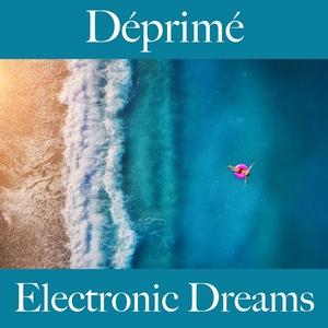 Déprimé: Electronic Dreams - La Meilleure Musique Pour Se Sentir Mieux   Tinto Verde