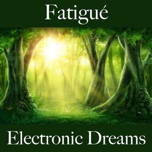 Fatigué: Electronic Dreams - La Meilleure Musique Pour Se Sentir Mieux   Tinto Verde