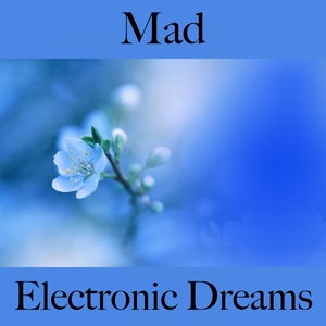 Mad: Electronic Dreams - The Best Music For Feeling Better | Tinto Verde
