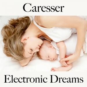 Caresser: Electronic Dreams - Pour Les Moments De Sensualité À Deux   Tinto Verde