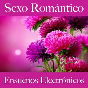 Sexo Romántico: Ensueños Electrónicos - La Mejor Música Para El Tiempo Sensual Entre Dos   Tinto Verde