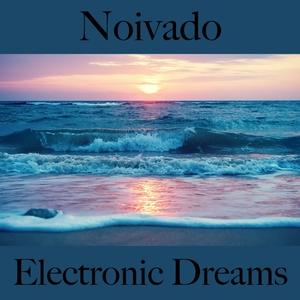 Noivado: Electronic Dreams - A Melhor Música Para Momentos A Dois | Tinto Verde