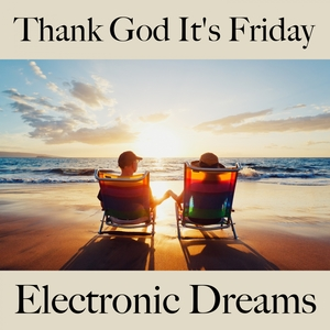 Thank God It's Friday: Electronic Dreams - A Melhor Música Para Relaxar | Tinto Verde