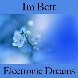 Im Bett: Electronic Dreams - Die Beste Musik Zum Entspannen | Tinto Verde