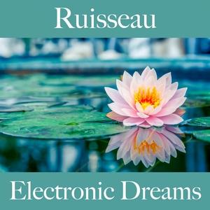 Ruisseau: Electronic Dreams - La Meilleure Musique Pour Se Détendre | Tinto Verde