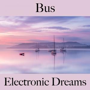 Bus: Electronic Dreams - Les Meilleurs Sons Pour Se Détendre | Tinto Verde
