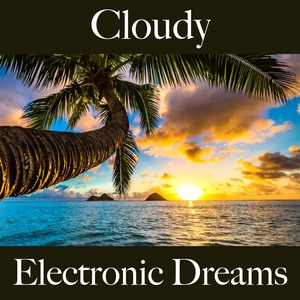 Cloudy: Electronic Dreams - The Best Music For Relaxation | Tinto Verde