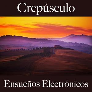 Crepúsculo: Ensueños Electrónicos - La Mejor Música Para Descansarse | Tinto Verde