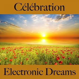 Célébration: Electronic Dreams - Les Meilleurs Sons Pour Faire La Fête | Tinto Verde