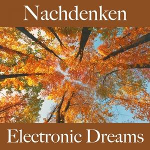 Nachdenken: Electronic Dreams - Die Beste Musik Zum Entspannen | Tinto Verde