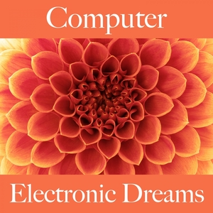 Computer: Electronic Dreams - Die Beste Musik Zum Entspannen | Tinto Verde