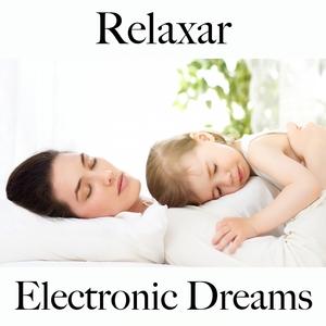 Relaxar: Electronic Dreams - A Melhor Música Para Relaxar | Tinto Verde
