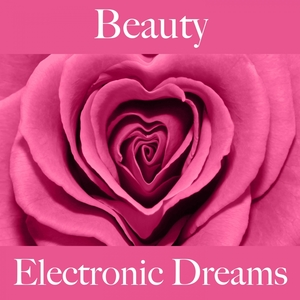 Beauty: Electronic Dreams - A Melhor Música Para Relaxar | Tinto Verde