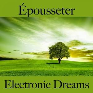 Épousseter: Electronic Dreams - La Meilleure Musique Pour Se Détendre | Tinto Verde