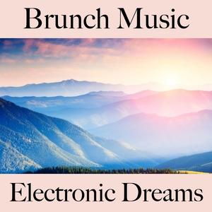 Brunch Music: Electronic Dreams - Os Melhores Sons Para Relaxar   Tinto Verde