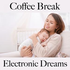 Coffee Break: Electronic Dreams - Les Meilleurs Sons Pour Se Détendre | Tinto Verde
