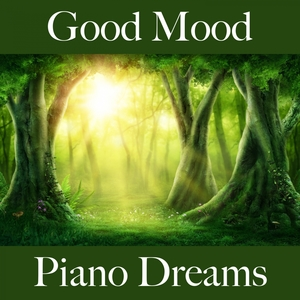 Good Mood: Piano Dreams - The Best Music For Relaxation | Ralf Erkel
