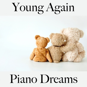 Young Again: Piano Dreams - The Best Music For Relaxation | Ralf Erkel