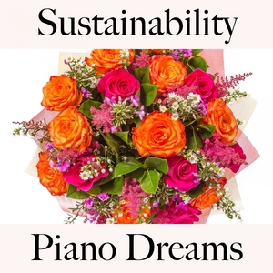 Sustainability: Piano Dreams - The Best Music For Relaxation | Ralf Erkel