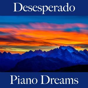Desesperado: Piano Dreams - La Mejor Música Para Sentirse Mejor   Ralf Erkel
