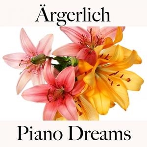 Ärgerlich: Piano Dreams - Die Beste Musik Um Sich Besser Zu Fühlen | Ralf Erkel