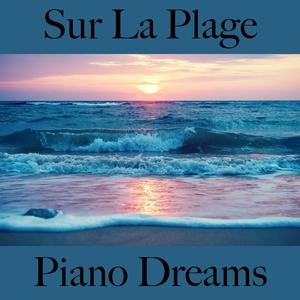 Sur La Plage: Piano Dreams - La Meilleure Musique Pour Se Détendre   Ralf Erkel