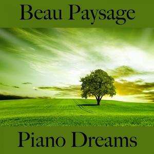 Beau Paysage: Piano Dreams - La Meilleure Musique Pour Se Détendre | Ralf Erkel