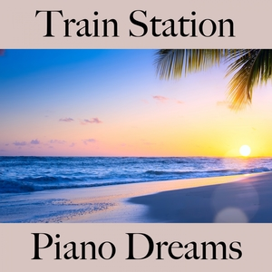 Train Station: Piano Dreams - The Best Sounds For Relaxation | Ralf Erkel