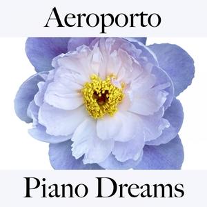 Aeroporto: Piano Dreams - Os Melhores Sons Para Relaxar | Ralf Erkel
