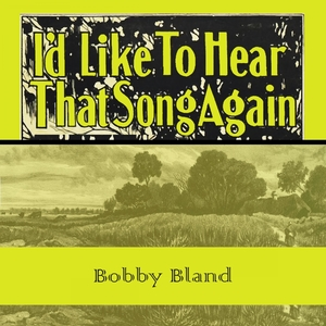 Id Like To Hear That Song Again | Bobby Bland