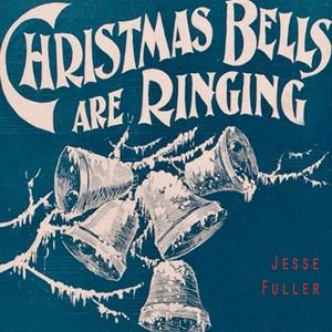 Christmas Bells Are Ringing   Jesse Fuller