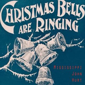 Christmas Bells Are Ringing   Mississippi John Hurt