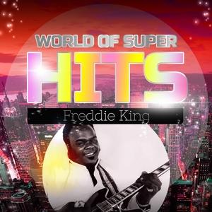 World of Super Hits | Freddie King