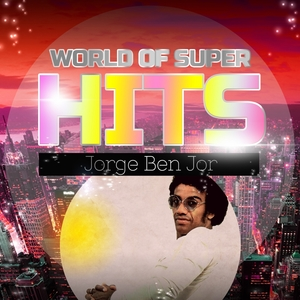 World of Super Hits | Jorge Ben Jor