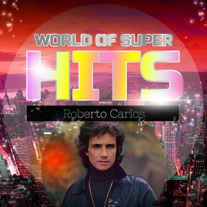 World of Super Hits | Roberto Carlos