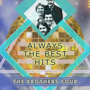 Always The Best Hits | The Brothers Four