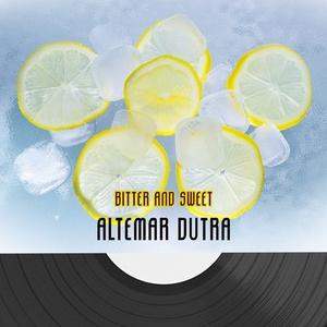 Bitter And Sweet | Altemar Dutra