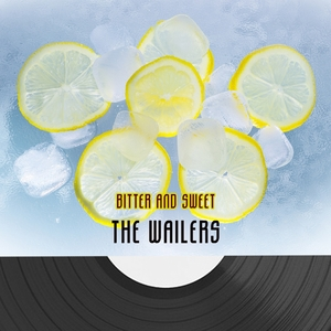 Bitter And Sweet   The Wailers